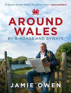 Around Wales by B-Roads and Byways by Jamie Owen
